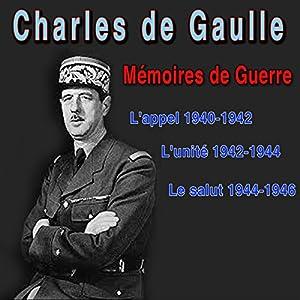 Mémoires de guerre : L'appel (1940-42), L'unité (1942-44), Le Salut (1944-46) | Livre audio