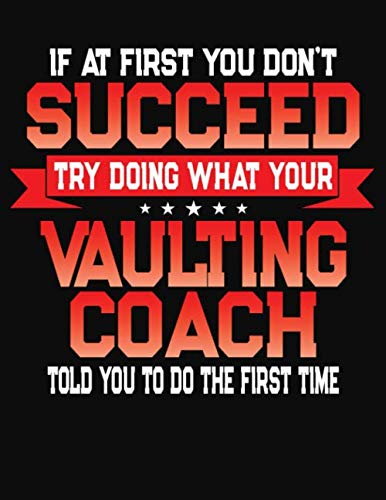 If At First You Don't Succeed Try Doing What Your Vaulting Coach Told You To Do The First Time: College Ruled Composition Notebook Journal por J M Skinner