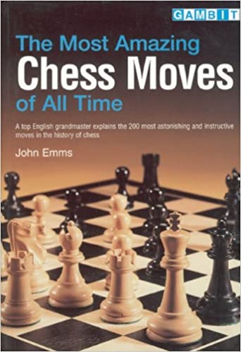 Most Amazing Chess Moves Of All Time John Emms 9781901983296