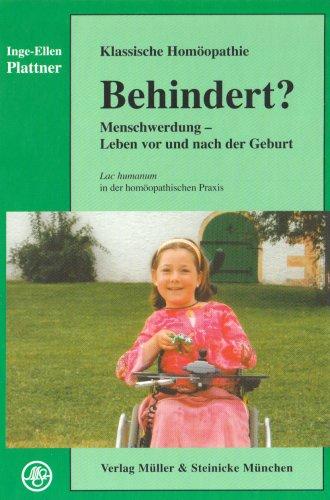 Behindert?: Klassische Homöopathie. Menschwerdung - Leben vor und nach der Geburt (Lac humanum in der homöopathischen Praxis)