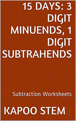 15 Subtraction Worksheets with 3-Digit Minuends, 1-Digit Subtrahends: Math Practice Workbook (15 Days Math Subtraction Series)