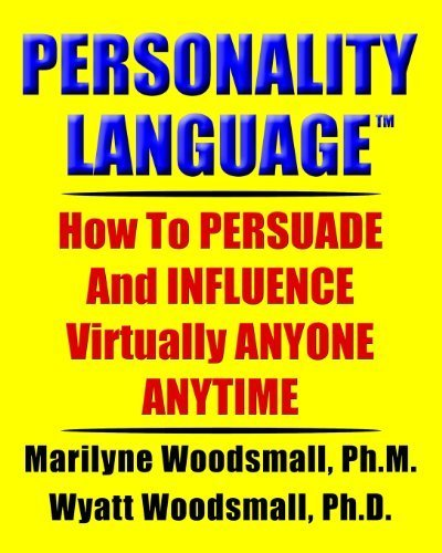Personality Language(tm): How To PERSUADE And INFLUENCE Virtually ANYONE ANYTIME by Woodsmall Ph.M., Marilyne, Woodsmall Ph.D., Wyatt(August 8, 2009) Paperback