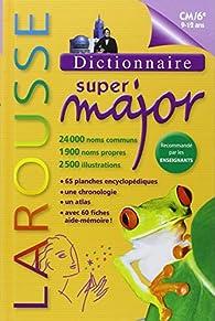 Dictionnaire Larousse Super Major 9 / 12 ans (CM2 / 6e) par  Larousse