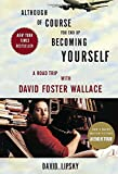 Although of Course You End Up Becoming Yourself: A Road Trip with David Foster Wallace(Roughcut)