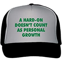 A Hard-On Doesn't Count As Personal Growth Trucker Hat Cap