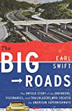 The Big Roads: The Untold Story of the Engineers, Visionaries, and Trailblazers Who Created the American Superhighways