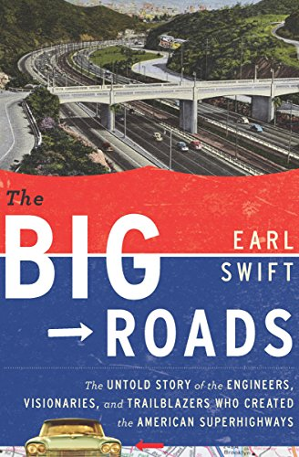 The Big Roads: The Untold Story of the Engineers, Visionaries, and Trailblazers Who Created the American Superhighways cover