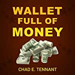 Wallet Full of Money: The Critical Factors That Determine Unimaginable Wealth and Financial Success | Chad E. Tennant