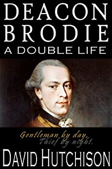 Deacon Brodie: A Double Life (English Edition) de [Hutchison, David]