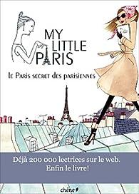 My little Paris, le Paris secret des parisiennes par  My Little Paris