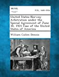 United States-Norway Arbitration under the Special Agreement of June 30, 1921 Case of the United States of America, William Cullen Dennis, 1287343147