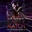Strike the Match: Whistleblower Trilogy, Book 4 Audiobook by Jim Heskett Narrated by Scott Ellis