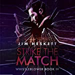 Strike the Match: Whistleblower Trilogy, Book 4 | Jim Heskett