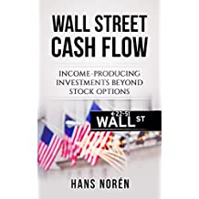 WALL STREET CASH FLOW: INCOME-PRODUCING INVESTMENTS BEYOND STOCK OPTIONS