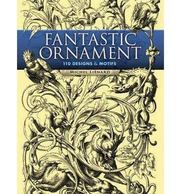 [(Fantastic Ornaments: 110 Designs and Motifs )] [Author: Lienard] ()