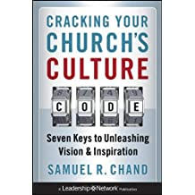 Cracking Your Church's Culture Code: Seven Keys to Unleashing Vision and Inspiration by Samuel R. Chand (2010-10-26)