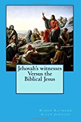Jehovah's witnesses Versus the Biblical Jesus (Leaving the Watchtower) (Volume 4) by Bishop Raymond Allan Johnson (2016-02-24) Mass Market Paperback