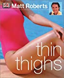 Thin Thighs, Matt Roberts and Dorling Kindersley Publishing Staff, 0789493500