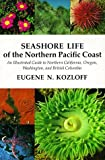 Seashore Life of the Northern Pacific Coast, Eugene N. Kozloff, 0295960841