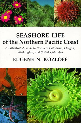 Seashore Life of the Northern Pacific Coast: An Illustrated Guide to Northern California, Oregon, Washington, and British - Stores Oregon Eugene