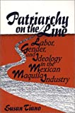 Patriarchy on the Line : Labor, Gender, and Ideology in the Mexican Maquila Industry, Tiano, Susan, 1566391954