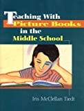 Teaching with Picture Books in the Middle School, Tiedt, Iris M., 0872072738