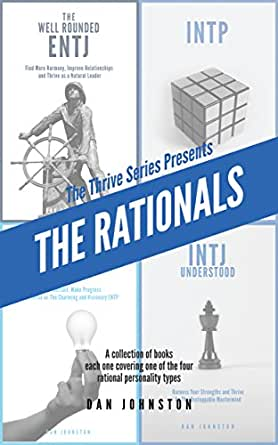 The Rationals Learn To Thrive As And With The Intj Entj Intp And Entp Myers Briggs Personality Types Kindle Edition By Johnston Dan Health Fitness Dieting Kindle Ebooks Amazon Com