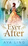Ever After (Unfinished Fairy Tales Book 3)
