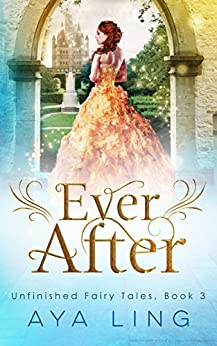 Ever After (Unfinished Fairy Tales Book 3) by [Ling, Aya]