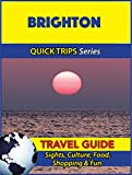 Brighton Travel Guide (Quick Trips Series): Sights, Culture, Food, Shopping & Fun