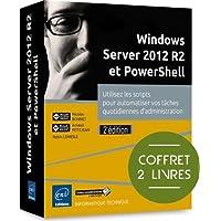 Windows Server 2012 R2 et PowerShell - Coffret de 2 livres - Utilisez les scripts pour automatiser vos tâches quotidiennes d'administration (2e édition)