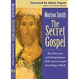 The Secret Gospel: The Discovery and Interpretation of the Secret Gospel According to Mark