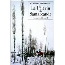 PELERIN DE SAMARCANDE (LE) :  UN VOYAGE EN ASIE CENTRALE