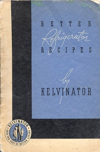 the-kelvinator-book-of-kitchen-tested-recipes-better-refrigerator-recipes