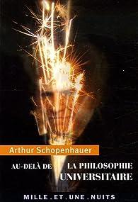 Au-delà de la philosophie universitaire par Arthur Schopenhauer