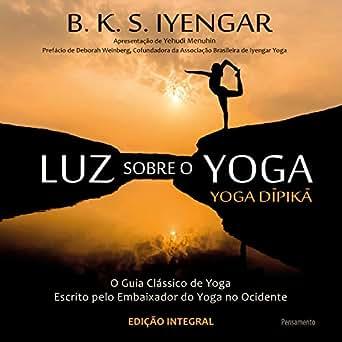 Luz Sobre o Yoga: o Guia Clássico de Yoga (Portuguese Edition)