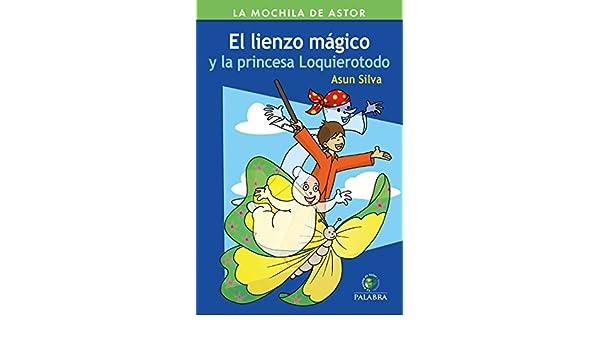 El lienzo mágico y la princesa Loquierotodo (La Mochila de Astor. Serie Verde) (Spanish Edition) - Kindle edition by Asun Silva.