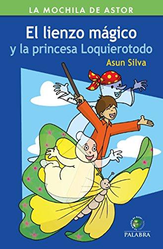 El lienzo mágico y la princesa Loquierotodo (La Mochila de Astor. Serie Verde)
