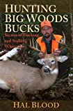 Hunting Big Woods Bucks: Secrets of Tracking and Stalking Whitetails