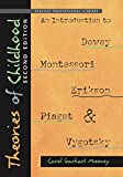 Theories of Childhood Second Edition An Introduction to Dewey Montessori Erikson Piaget   Vygotsky NONE