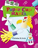 Paper Cup Mania, Christine M. Irvin, 0516222783