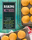 Baking Methods: An Easy Baking Cookbook Filled With Simple Baking Methods for Quiches, Biscuits, and Muffins