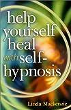 Help Yourself Heal with Self-Hypnosis, Linda Mackenzie, 0806949694