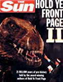 The Sun Hold Ye Front Page II: 21 Billion Years of Pre-history Told by Your No.1 Paper (HarperCollins illustrated reference)