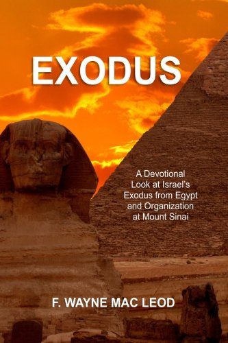 Exodus: A Devotional Look at Israel's Exodus from Egypt and Organization at Mount Sinai (Light To My Path Devotional Commentary Series) (Volume 2)