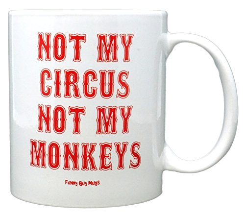 (Funny Guy Mugs Not My Circus Not My Monkeys Ceramic Coffee Mug, White, 11-Ounce)