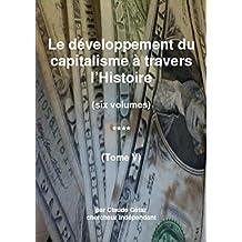 Le développement du capitalisme à travers l'Histoire (tome V) (Le développement du capitalisme à travers l'Histoire t. 5) (French Edition)