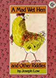 A Mad Wet Hen and Other Riddles, Joseph Low, 068811511X