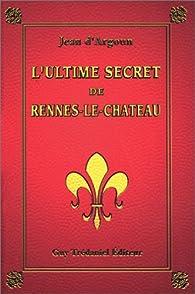 L'ultime secret de Rennes-le-Château par Jean d' Argoun