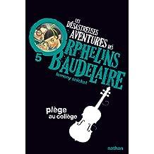 Les désastreuses aventures des orphelins Baudelaire - Nº 5: Piège au collège